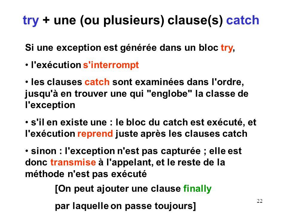 22 Si une exception est générée dans un bloc try, l'exécution s'interrompt les clauses catch sont examinées dans l'ordre, jusqu'à en trouver une qui