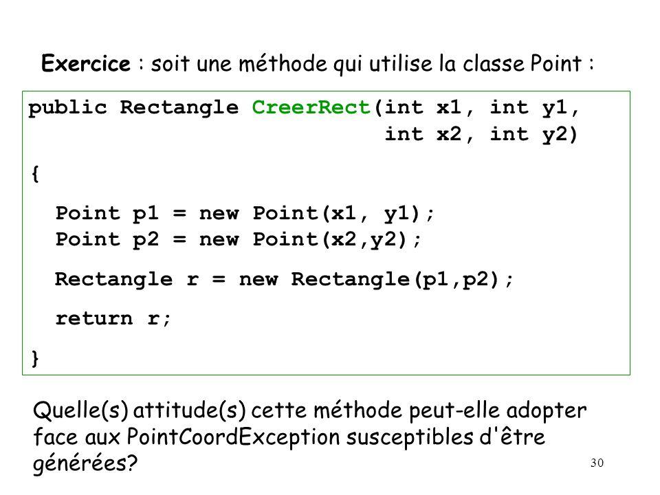 30 Quelle(s) attitude(s) cette méthode peut-elle adopter face aux PointCoordException susceptibles d'être générées? public Rectangle CreerRect(int x1,