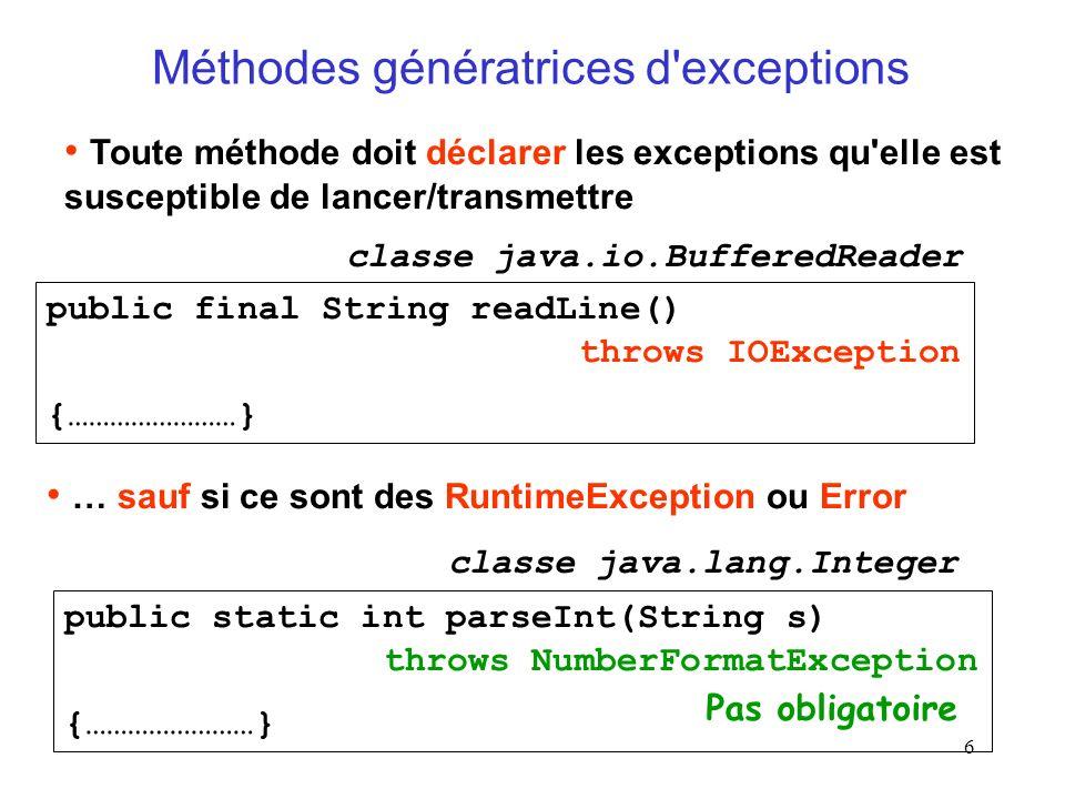 6 Méthodes génératrices d'exceptions Toute méthode doit déclarer les exceptions qu'elle est susceptible de lancer/transmettre … sauf si ce sont des Ru