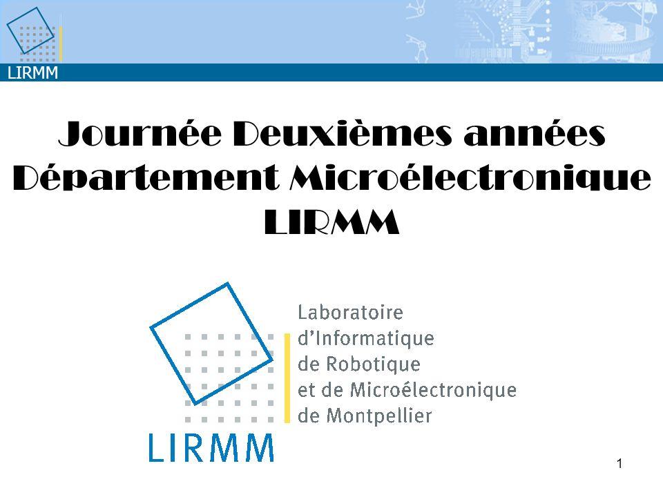 LIRMM 1 Journée Deuxièmes années Département Microélectronique LIRMM