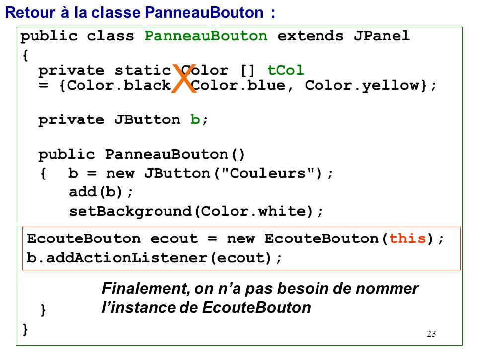 23 public class PanneauBouton extends JPanel { private static Color [] tCol = {Color.black, Color.blue, Color.yellow}; private JButton b; public Panne