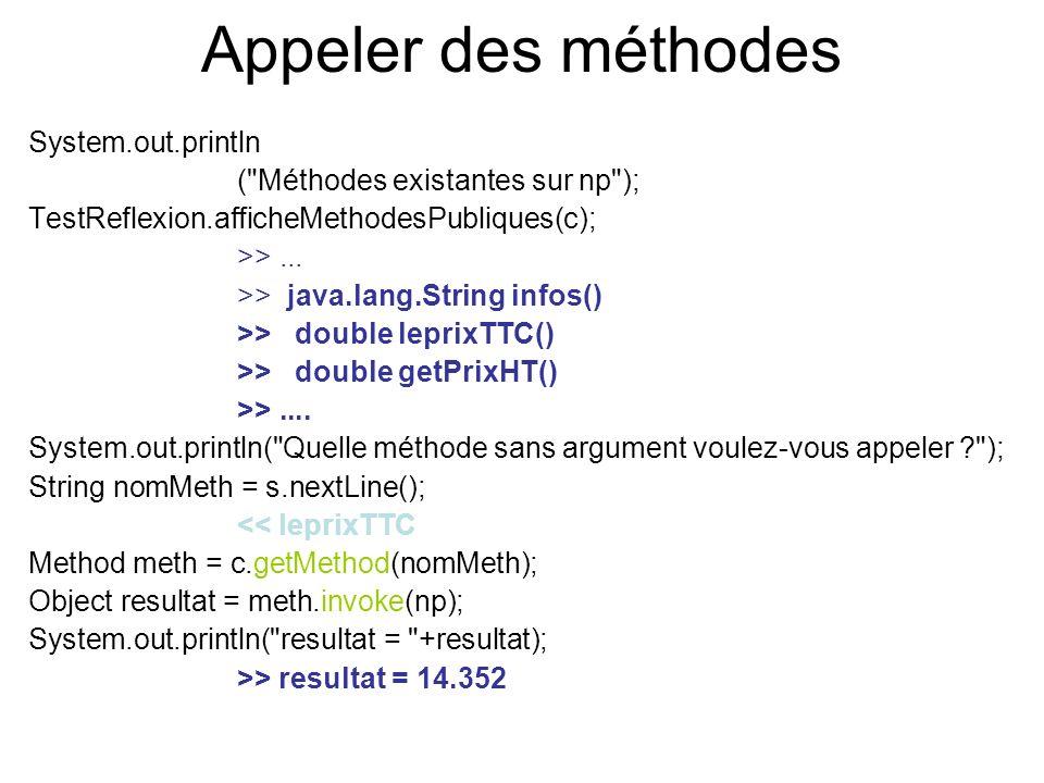 Appeler des méthodes System.out.println ( Méthodes existantes sur np ); TestReflexion.afficheMethodesPubliques(c); >>...