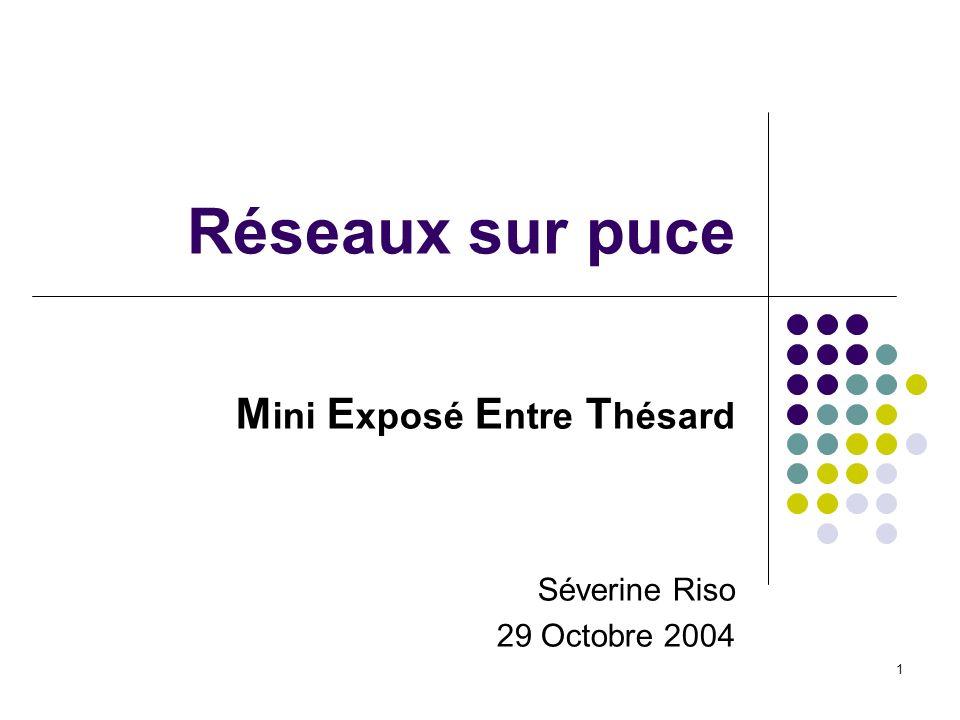 1 Réseaux sur puce M ini E xposé E ntre T hésard Séverine Riso 29 Octobre 2004