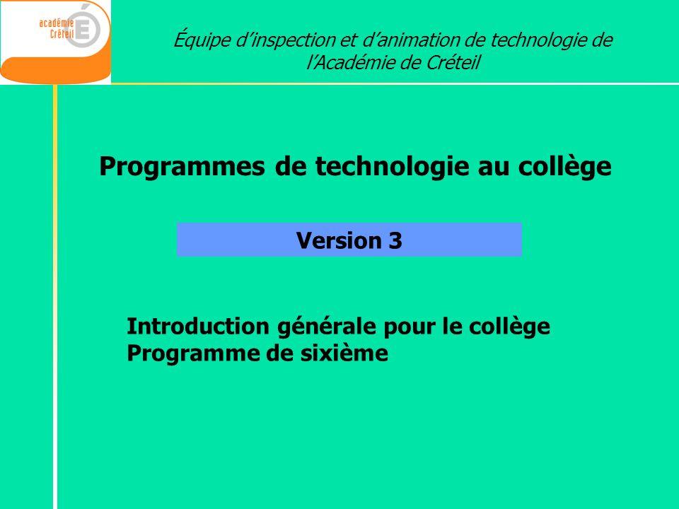Programmes de technologie au collège Version 3 Équipe dinspection et danimation de technologie de lAcadémie de Créteil Introduction générale pour le c