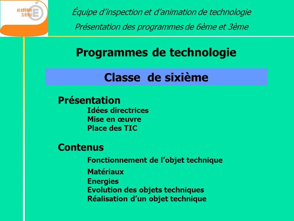 Programmes de technologie Équipe dinspection et danimation de technologie Présentation des programmes de 6ème et 3ème Classe de sixième Présentation I