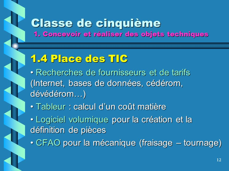 12 Classe de cinquième 1. Concevoir et réaliser des objets techniques 1.4 Place des TIC Recherches de fournisseurs et de tarifs (Internet, bases de do