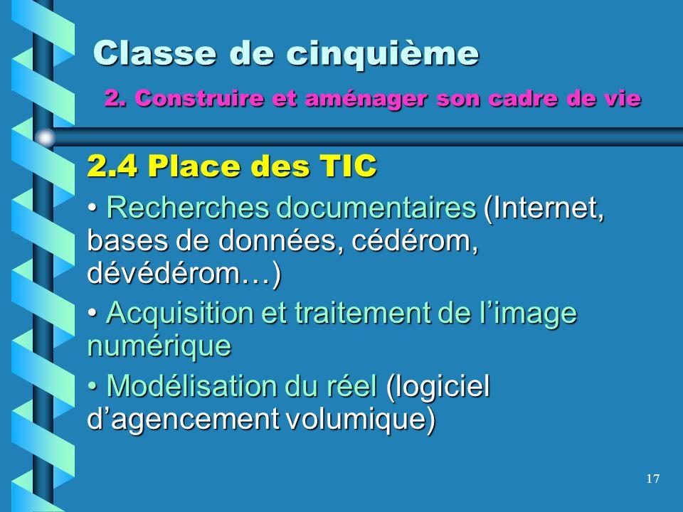17 Classe de cinquième 2. Construire et aménager son cadre de vie 2.4 Place des TIC Recherches documentaires (Internet, bases de données, cédérom, dév