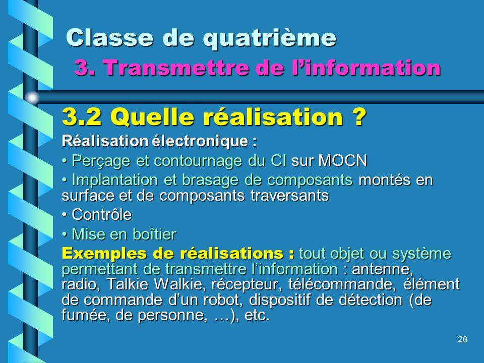 20 Classe de quatrième 3. Transmettre de linformation 3.2 Quelle réalisation ? Réalisation électronique : Perçage et contournage du CI sur MOCN Perçag