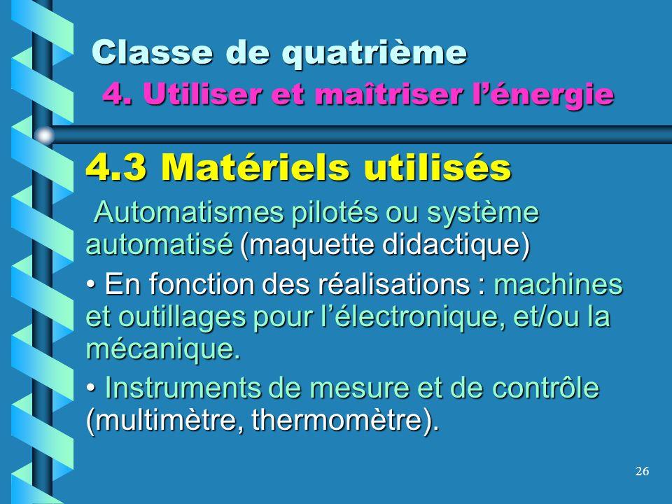 26 Classe de quatrième 4. Utiliser et maîtriser lénergie 4.3 Matériels utilisés Automatismes pilotés ou système automatisé (maquette didactique) Autom