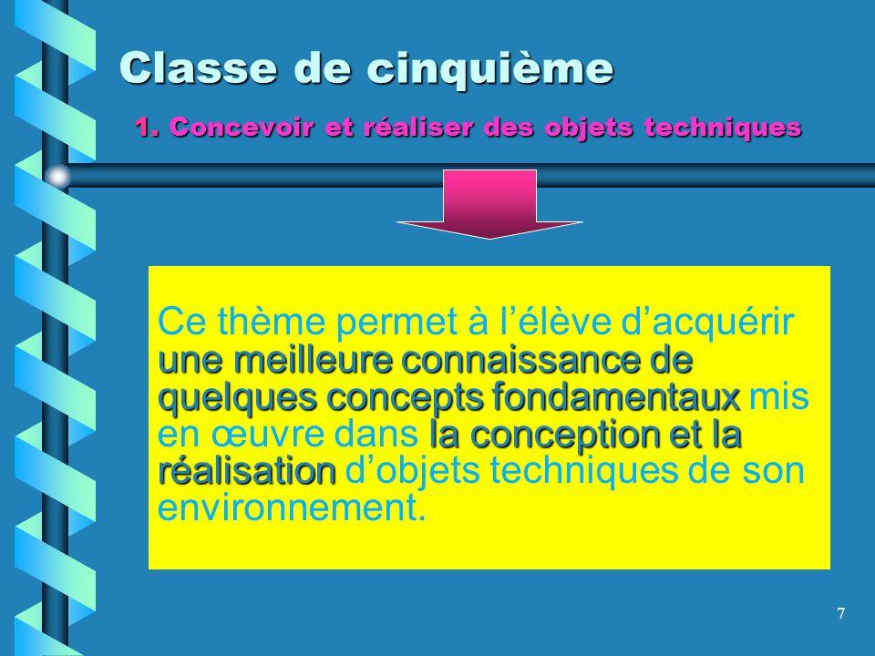 7 Classe de cinquième 1. Concevoir et réaliser des objets techniques une meilleure connaissance de quelques concepts fondamentaux la conception et la