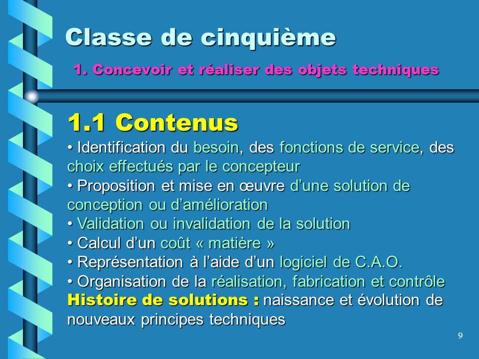 9 Classe de cinquième 1. Concevoir et réaliser des objets techniques 1.1 Contenus Identification du besoin, des fonctions de service, des choix effect