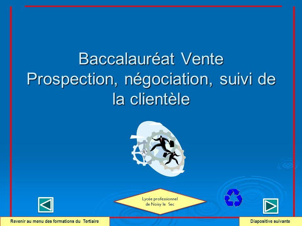 Baccalauréat Vente Prospection, négociation, suivi de la clientèle Revenir au menu des formations du Tertiaire Diapositive suivante Lycée professionne