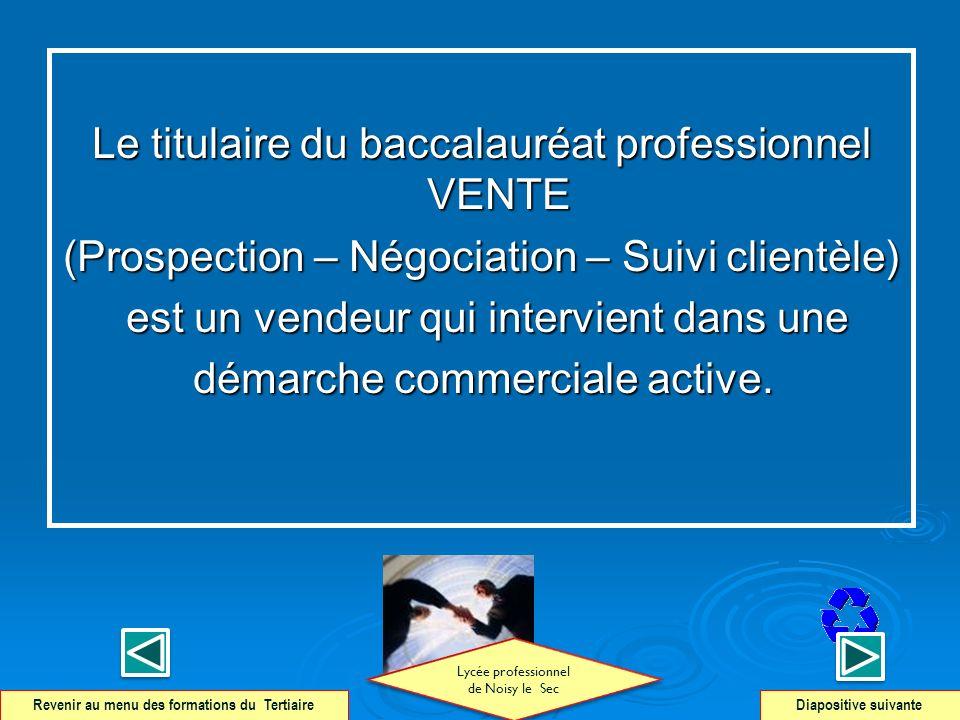 Le titulaire du baccalauréat professionnel VENTE (Prospection – Négociation – Suivi clientèle) est un vendeur qui intervient dans une démarche commerc