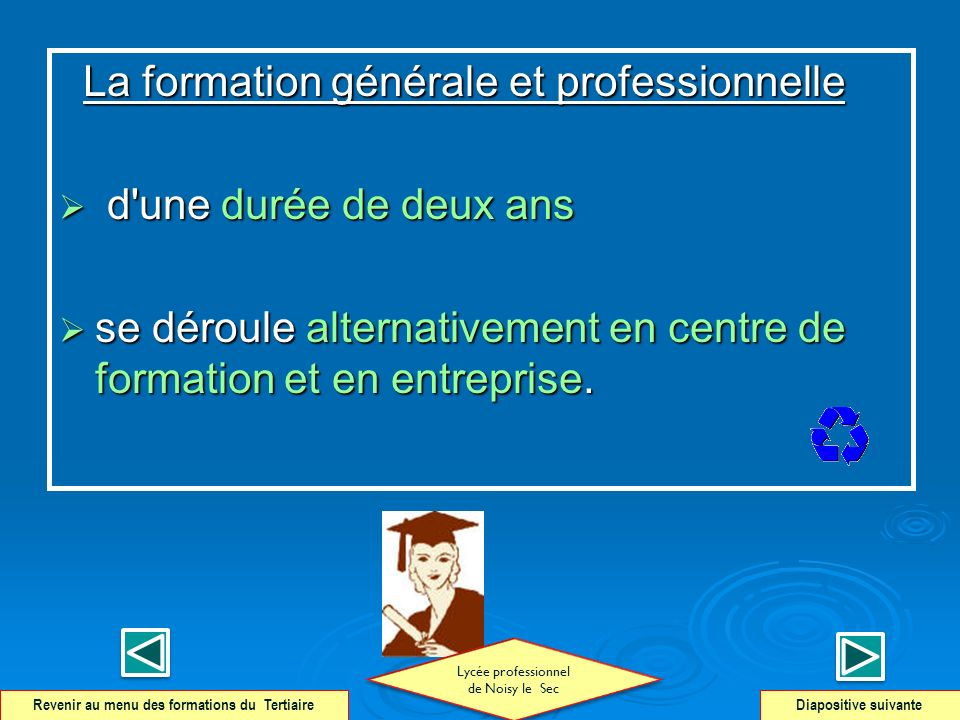 La formation générale et professionnelle La formation générale et professionnelle d'une durée de deux ans d'une durée de deux ans se déroule alternati