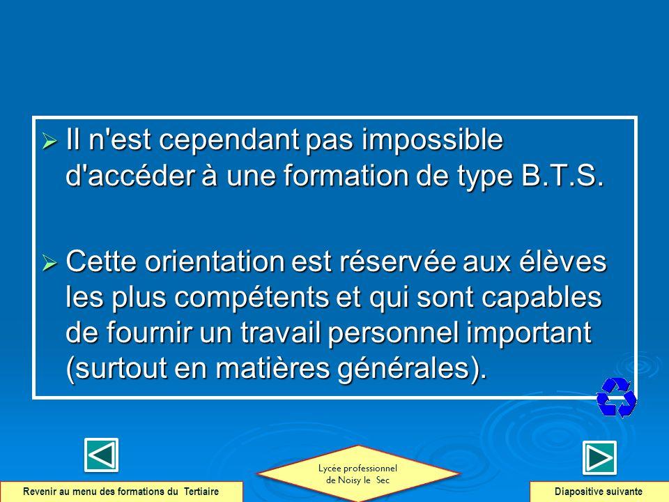 Il n'est cependant pas impossible d'accéder à une formation de type B.T.S. Il n'est cependant pas impossible d'accéder à une formation de type B.T.S.