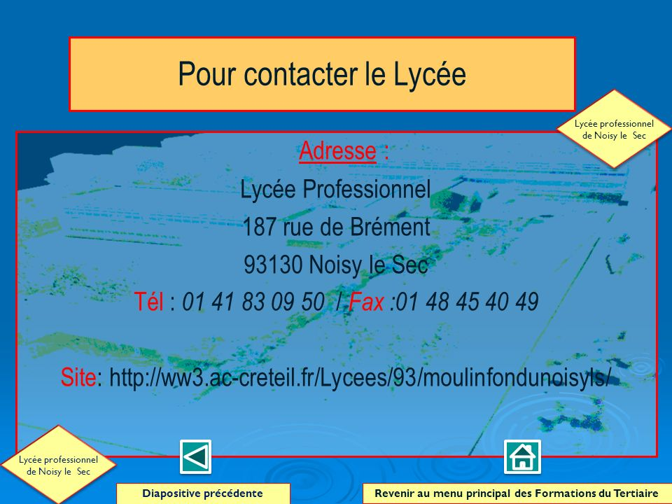 Pour contacter le Lycée Adresse : Lycée Professionnel 187 rue de Brément 93130 Noisy le Sec Tél : 01 41 83 09 50 / Fax :01 48 45 40 49 Site: http://ww