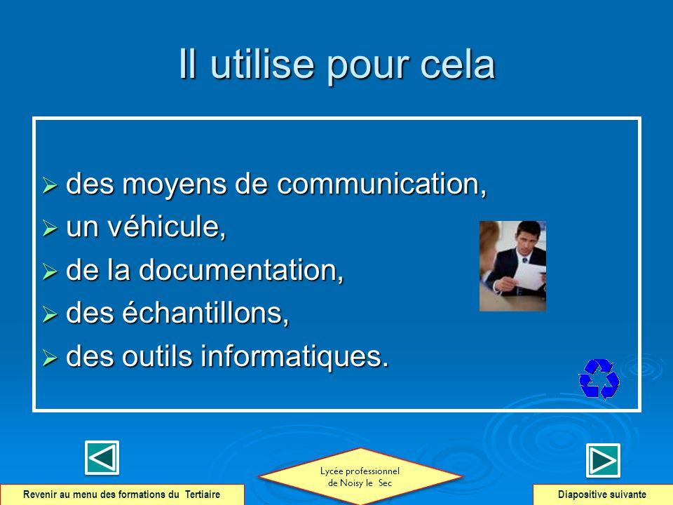 Il utilise pour cela des moyens de communication, des moyens de communication, un véhicule, un véhicule, de la documentation, de la documentation, des