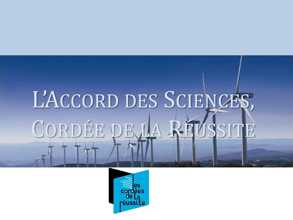 LA CCORD DES S CIENCES, C ORDÉE DE LA R ÉUSSITE