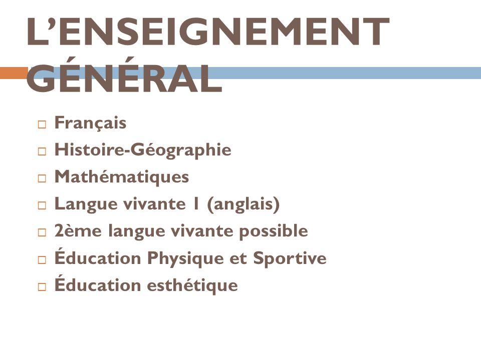 LENSEIGNEMENT GÉNÉRAL Français Histoire-Géographie Mathématiques Langue vivante 1 (anglais) 2ème langue vivante possible Éducation Physique et Sportiv