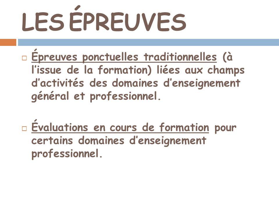 LES ÉPREUVES Épreuves ponctuelles traditionnelles (à lissue de la formation) liées aux champs dactivités des domaines denseignement général et profess