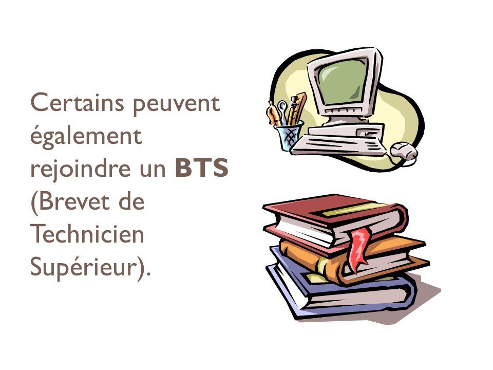 Certains peuvent également rejoindre un BTS (Brevet de Technicien Supérieur).
