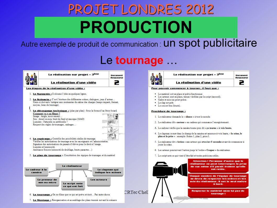 CRTec Chelles Autre exemple de produit de communication : un spot publicitaire Le tournage … PROJET LONDRES 2012 PRODUCTION