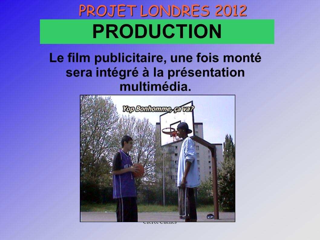 CRTec Chelles PROJET LONDRES 2012 PRODUCTION Le film publicitaire, une fois monté sera intégré à la présentation multimédia.
