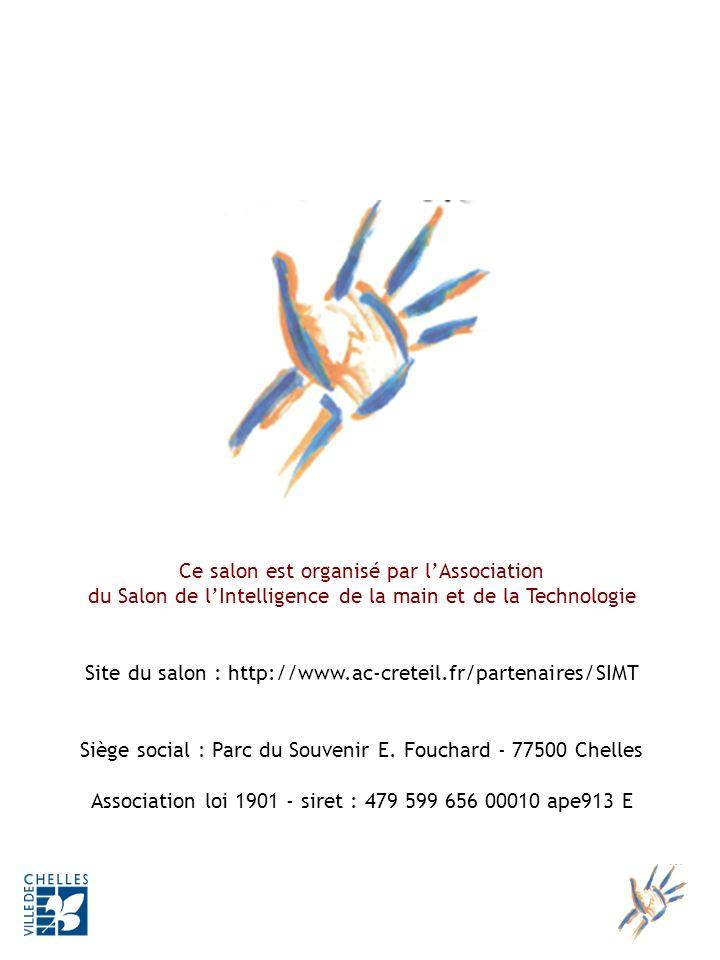 Ce salon est organisé par lAssociation du Salon de lIntelligence de la main et de la Technologie Site du salon : http://www.ac-creteil.fr/partenaires/SIMT Siège social : Parc du Souvenir E.
