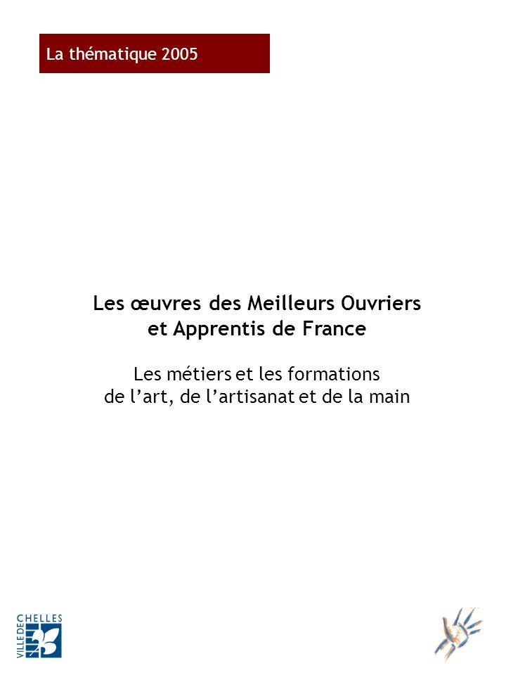 La thématique 2005 Les œuvres des Meilleurs Ouvriers et Apprentis de France Les métiers et les formations de lart, de lartisanat et de la main