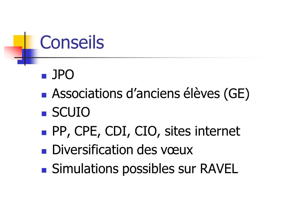 Conseils JPO Associations danciens élèves (GE) SCUIO PP, CPE, CDI, CIO, sites internet Diversification des vœux Simulations possibles sur RAVEL