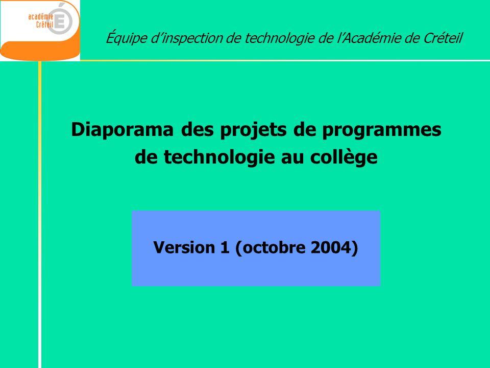 Diaporama des projets de programmes de technologie au collège Version 1 (octobre 2004) Équipe dinspection de technologie de lAcadémie de Créteil