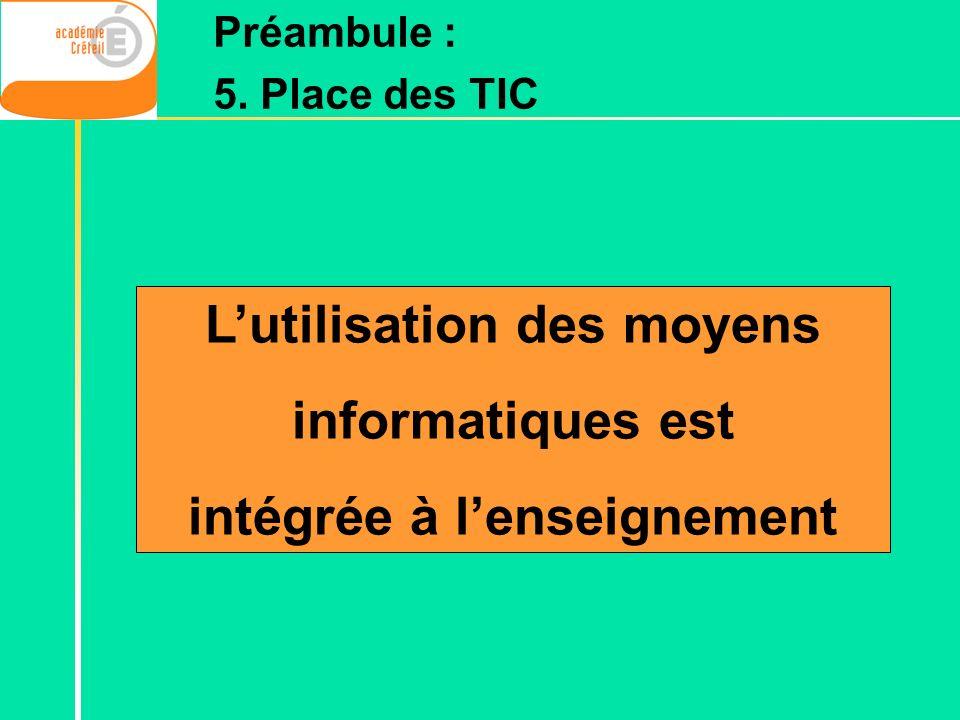 Lutilisation des moyens informatiques est intégrée à lenseignement Préambule : 5. Place des TIC