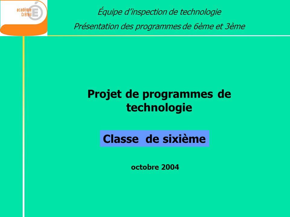 Projet de programmes de technologie Équipe dinspection de technologie Présentation des programmes de 6ème et 3ème Classe de sixième octobre 2004