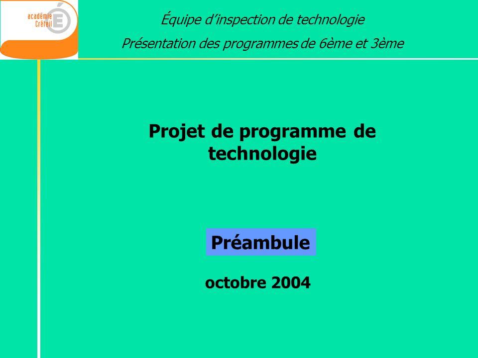 Équipe dinspection de technologie Présentation des programmes de 6ème et 3ème Projet de programme de technologie Préambule octobre 2004
