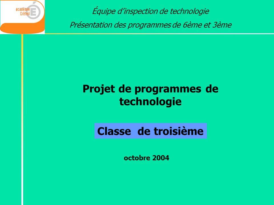 Projet de programmes de technologie Équipe dinspection de technologie Présentation des programmes de 6ème et 3ème Classe de troisième octobre 2004