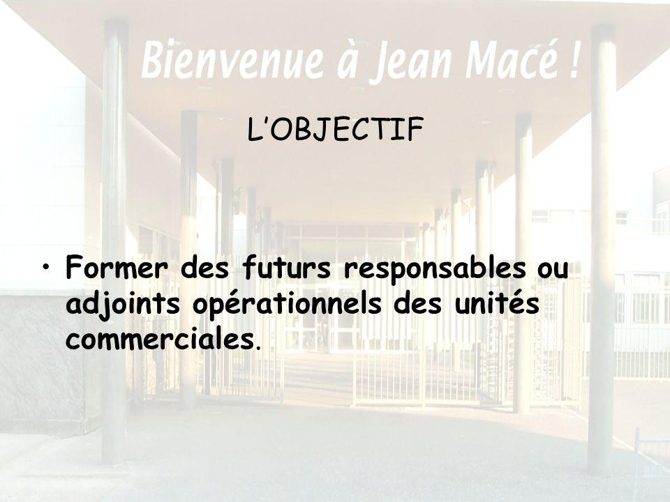 LOBJECTIF Former des futurs responsables ou adjoints opérationnels des unités commerciales.