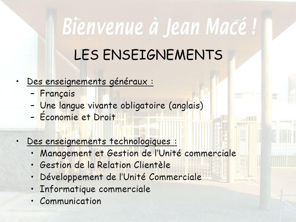 LES ENSEIGNEMENTS Des enseignements généraux : –Français –Une langue vivante obligatoire (anglais) –Économie et Droit Des enseignements technologiques