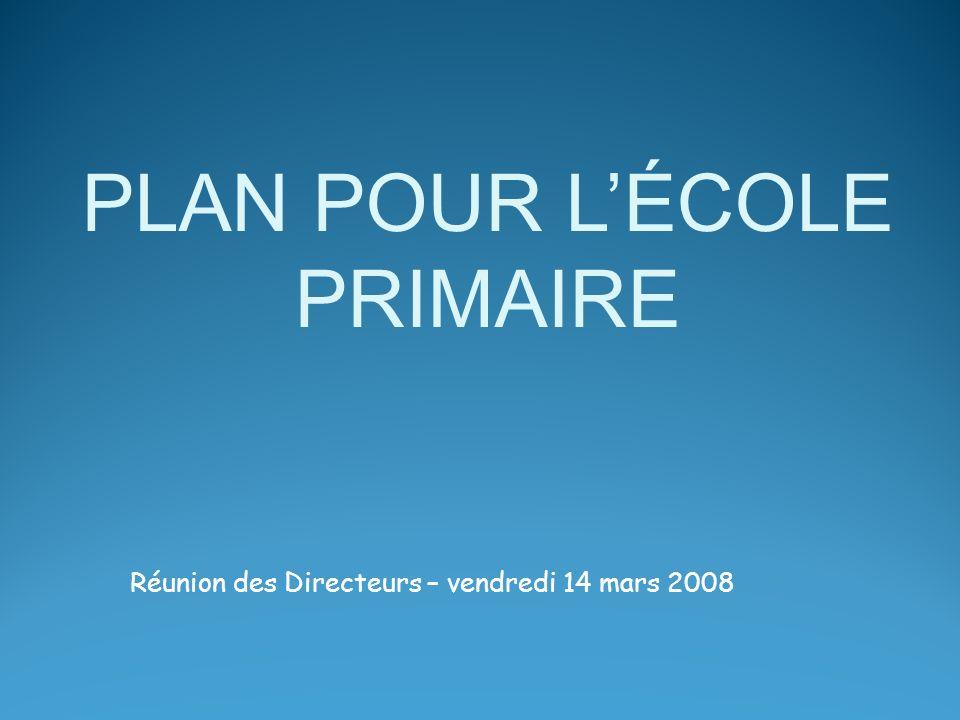 Réunion des Directeurs – vendredi 14 mars 2008 PLAN POUR LÉCOLE PRIMAIRE