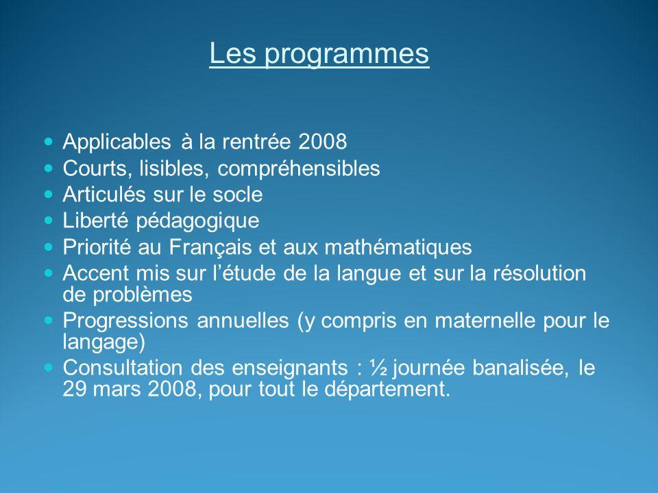 Les programmes Applicables à la rentrée 2008 Courts, lisibles, compréhensibles Articulés sur le socle Liberté pédagogique Priorité au Français et aux