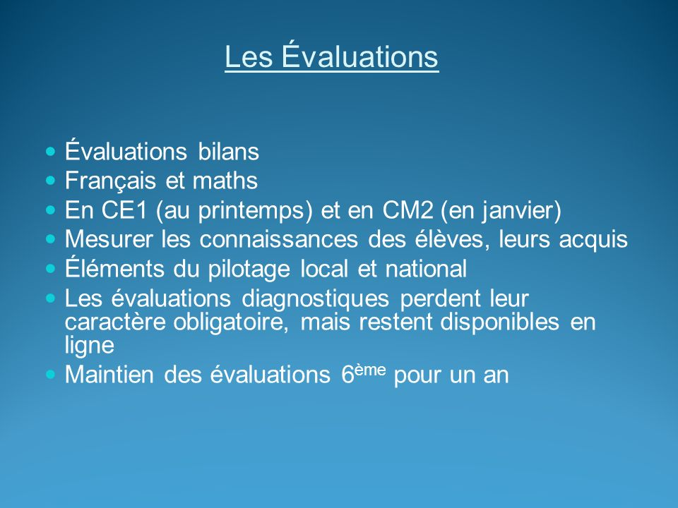 Les Évaluations Évaluations bilans Français et maths En CE1 (au printemps) et en CM2 (en janvier) Mesurer les connaissances des élèves, leurs acquis É