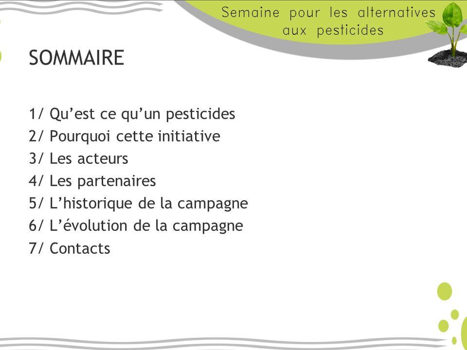 SOMMAIRE 1/ Quest ce quun pesticides 2/ Pourquoi cette initiative 3/ Les acteurs 4/ Les partenaires 5/ Lhistorique de la campagne 6/ Lévolution de la