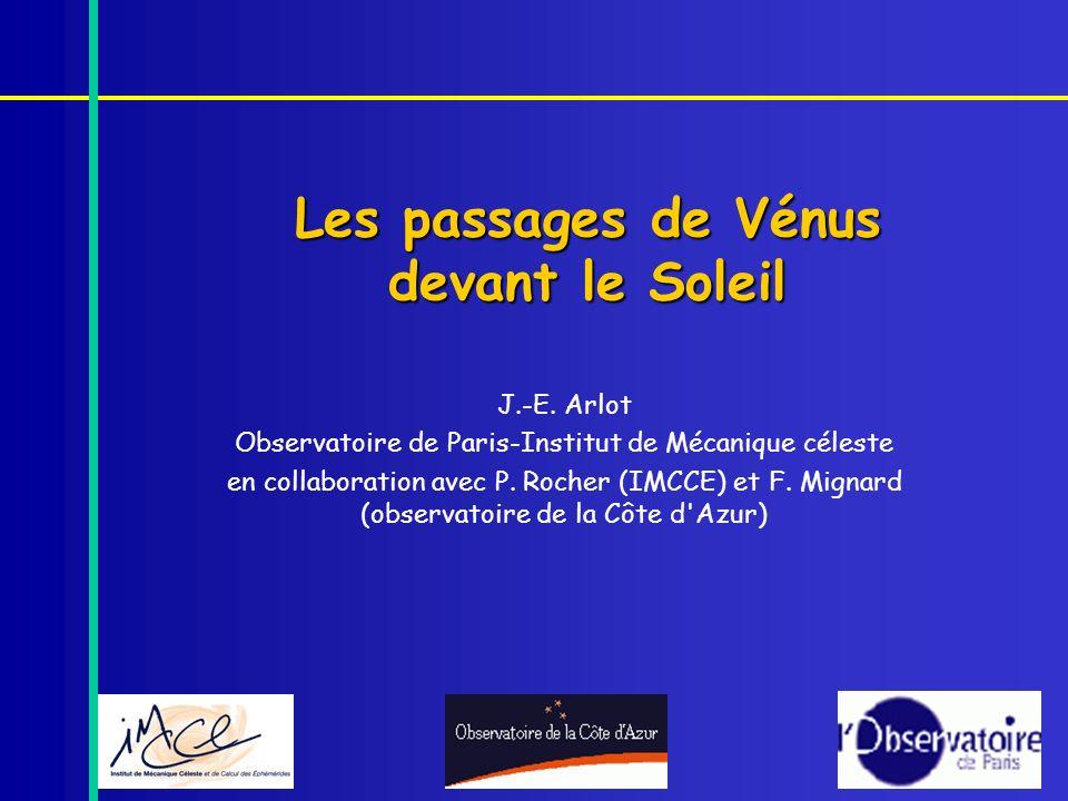 Les passages de Vénus devant le Soleil J.-E. Arlot Observatoire de Paris-Institut de Mécanique céleste en collaboration avec P. Rocher (IMCCE) et F. M