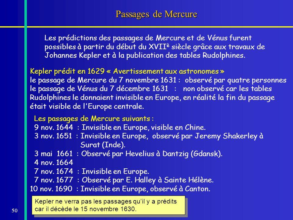 50 Passages de Mercure Les prédictions des passages de Mercure et de Vénus furent possibles à partir du début du XVII è siècle grâce aux travaux de Jo