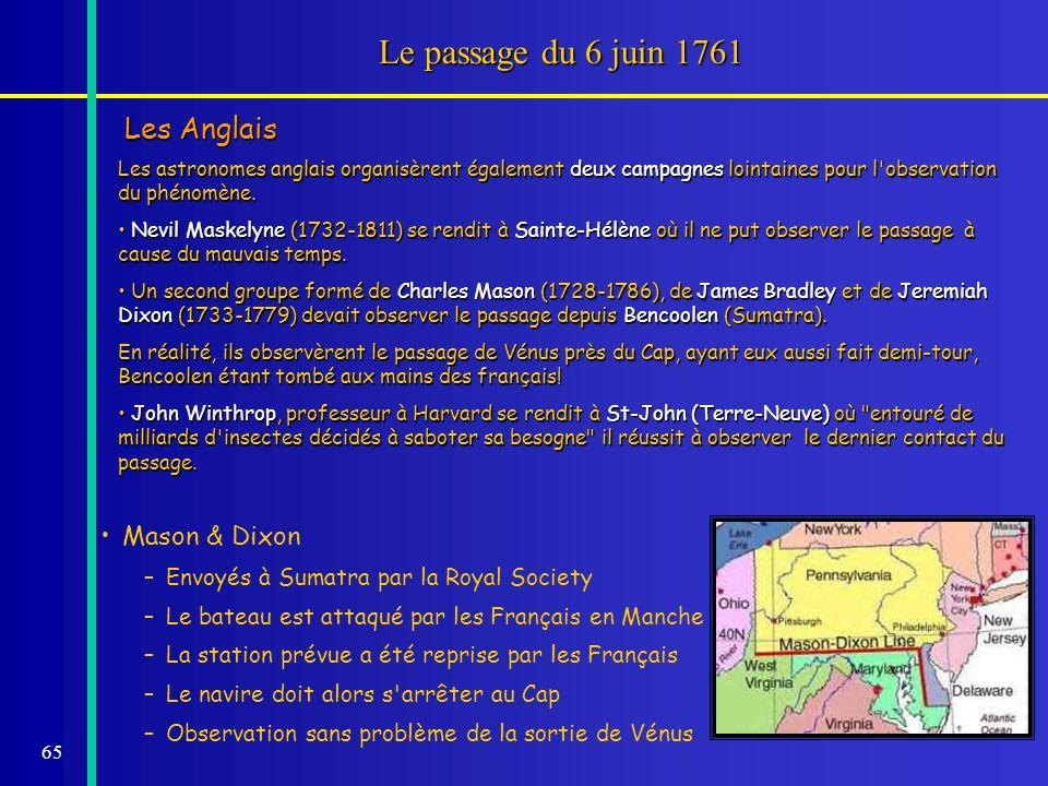 65 Le passage du 6 juin 1761 Les Anglais Les astronomes anglais organisèrent également deux campagnes lointaines pour l'observation du phénomène. Nevi