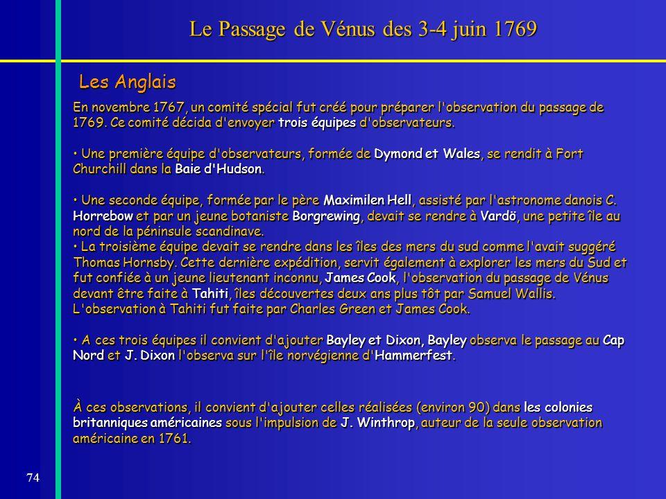 74 Le Passage de Vénus des 3-4 juin 1769 Les Anglais En novembre 1767, un comité spécial fut créé pour préparer l'observation du passage de 1769. Ce c