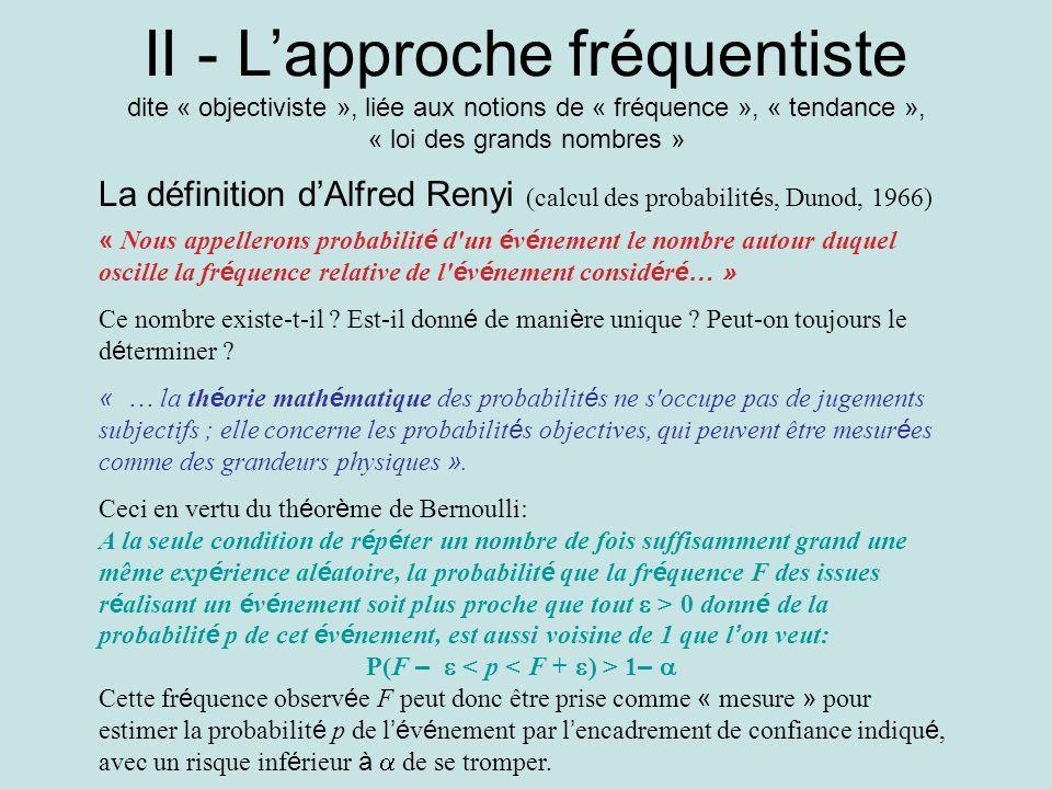 II - Lapproche fréquentiste dite « objectiviste », liée aux notions de « fréquence », « tendance », « loi des grands nombres » La définition dAlfred R