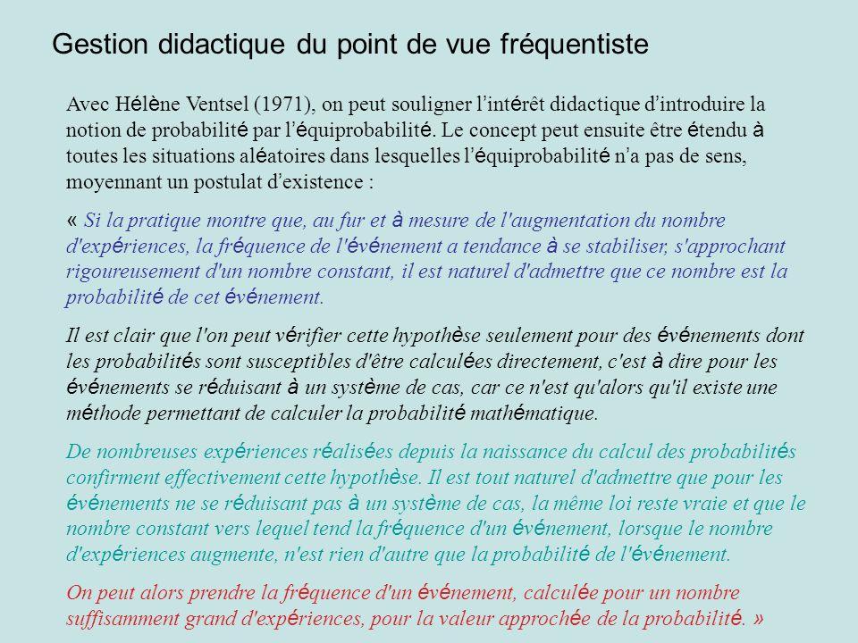 Gestion didactique du point de vue fréquentiste Avec H é l è ne Ventsel (1971), on peut souligner l int é rêt didactique d introduire la notion de pro