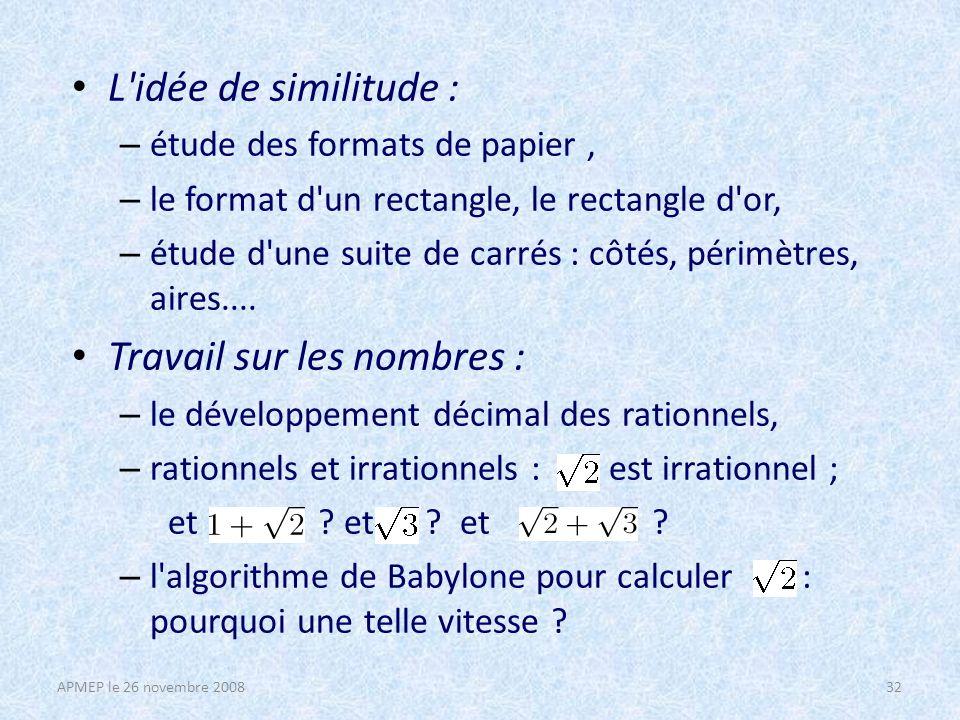 L idée de similitude : – étude des formats de papier, – le format d un rectangle, le rectangle d or, – étude d une suite de carrés : côtés, périmètres, aires....
