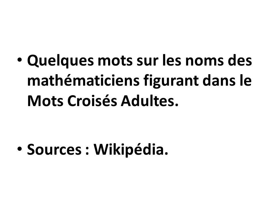 Quelques mots sur les noms des mathématiciens figurant dans le Mots Croisés Adultes. Sources : Wikipédia.