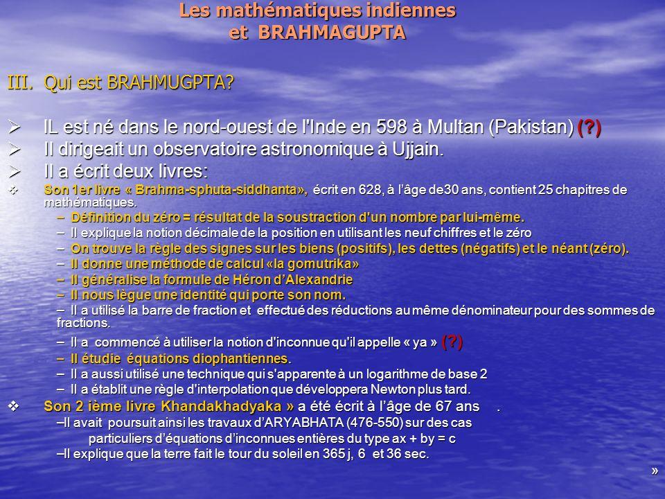 Les mathématiques indiennes et BRAHMAGUPTA III.Qui est BRAHMUGPTA.